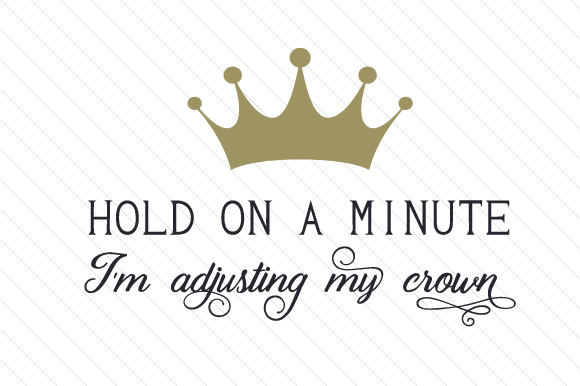 Download Free Hold On A Minute I M Adjusting My Crown Svg Plotterdatei Von for Cricut Explore, Silhouette and other cutting machines.