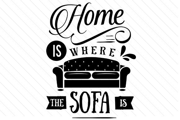 Home is Where the Sofa is Home Craft Cut File By Creative Fabrica Crafts