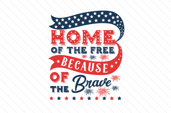 Home of the Free Because of the Brave Independence Day Plotterdatei von Creative Fabrica Crafts
