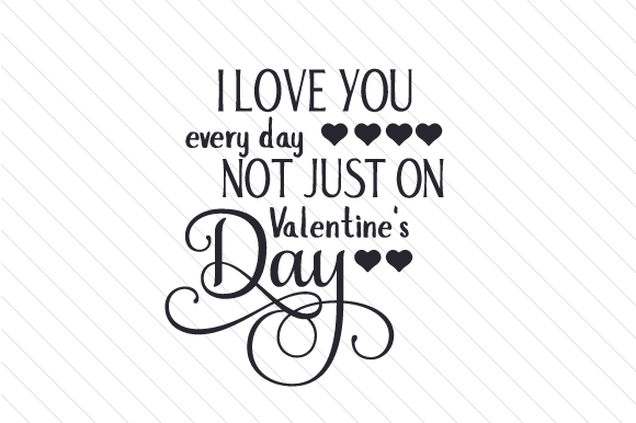 I Love You Every Day, Not Just on Valentine's Day Valentine's Day Craft Cut File By Creative Fabrica Crafts - Image 2
