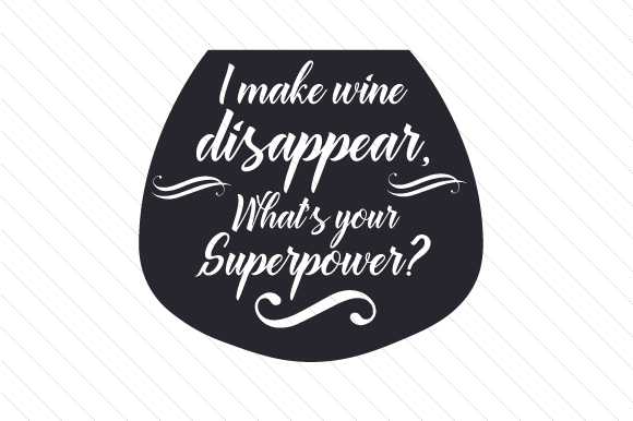 I Make Wine Disappear, What's Your Superpower Wine Craft Cut File By Creative Fabrica Crafts