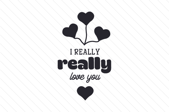 Download Free I Really Really Love You Svg Cut File By Creative Fabrica Crafts Creative Fabrica for Cricut Explore, Silhouette and other cutting machines.