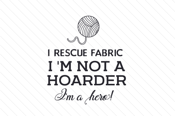Download Free I Rescue Fabric I M Not A Hoarder I M A Hero Svg Cut File By Creative Fabrica Crafts Creative Fabrica SVG Cut Files