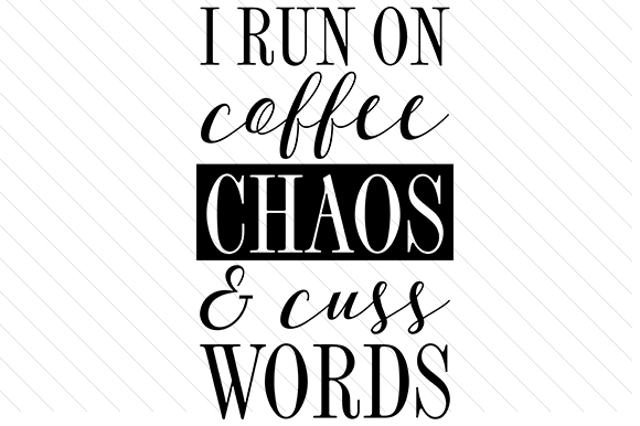 I Run on Coffee, Chaos & Cuss Words Kaffee Plotterdatei von Creative Fabrica Crafts