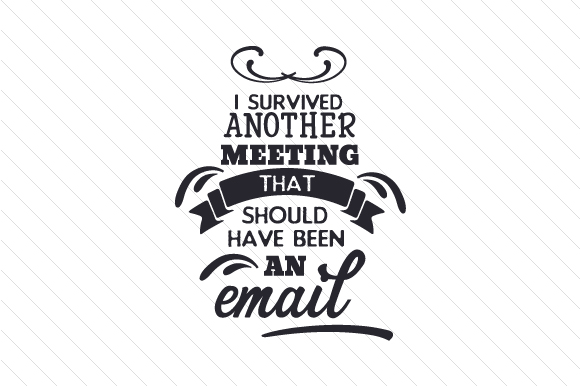 I Survived Another Meeting That Should Have Been an Email Cups & Mugs Craft Cut File By Creative Fabrica Crafts