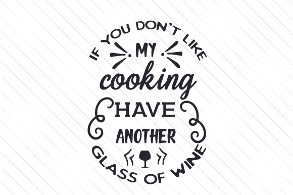 If You Don't Like My Cooking, Have Another Glass of Wine Wine Craft Cut File By Creative Fabrica Crafts