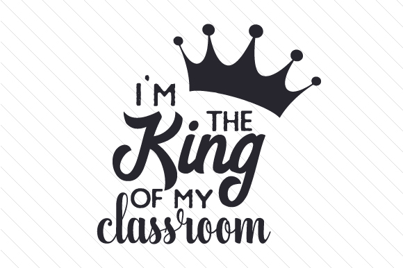 Download Free I M The King Of My Classroom Svg Cut File By Creative Fabrica for Cricut Explore, Silhouette and other cutting machines.