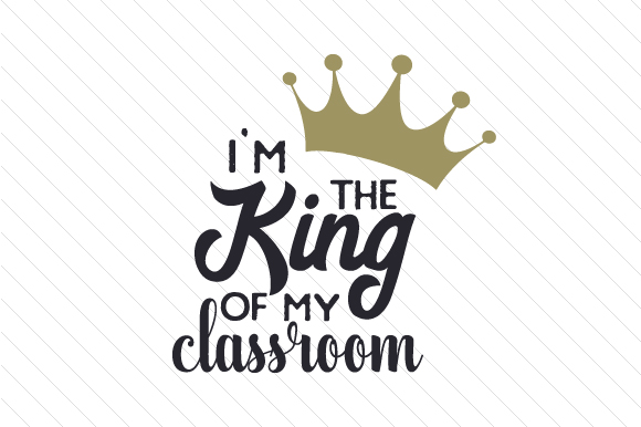 I'm the King of My Classroom School & Teachers Craft Cut File By Creative Fabrica Crafts