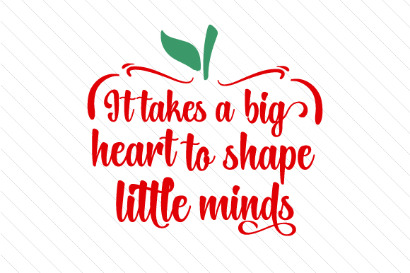 It Takes A Big Heart To Shape Little Minds Svg Cut File By