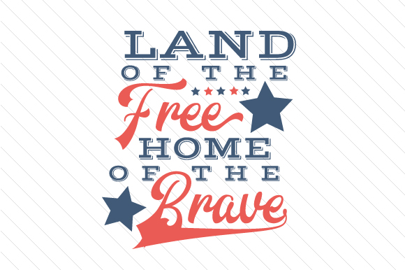 Land of the Free Home of the Brave Independence Day Craft Cut File By Creative Fabrica Crafts