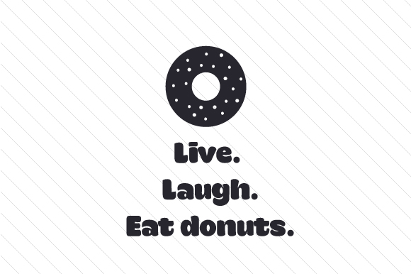 Download Free Live Laugh Eat Donuts Svg Cut File By Creative Fabrica Crafts for Cricut Explore, Silhouette and other cutting machines.