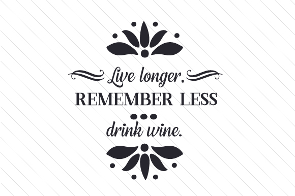 Download Free Live Longer Remember Less Drink Wine Svg Cut File By Creative for Cricut Explore, Silhouette and other cutting machines.