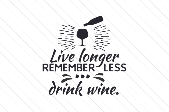 Download Free Live Longer Remember Less Drink Wine Svg Cut File By SVG Cut Files