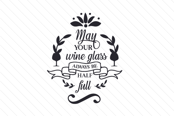 Download Free May Your Wine Glass Always Be Half Full Svg Cut File By Creative for Cricut Explore, Silhouette and other cutting machines.