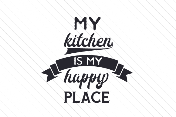 My Kitchen is My Happy Place Kitchen Craft Cut File By Creative Fabrica Crafts