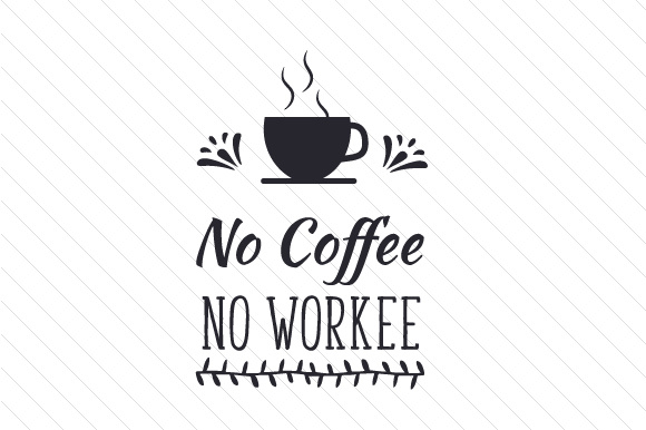 No coffee No workee SVG Cut file by Creative Fabrica ...