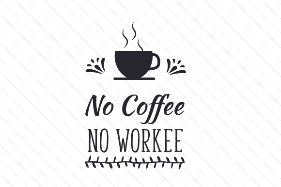 no coffee no workee svg cut file by creative fabrica