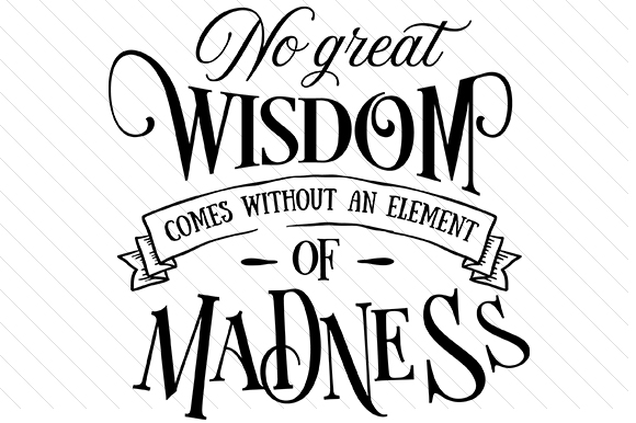 Download Free No Great Wisdom Comes Without An Element Of Madness Svg Cut File for Cricut Explore, Silhouette and other cutting machines.