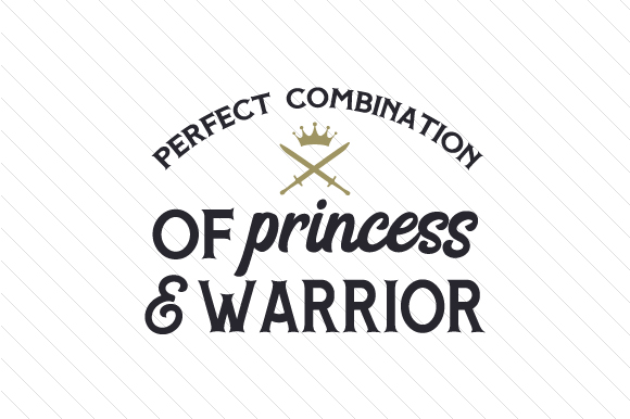 Perfect Combination of Princess & Warrior Quotes Craft Cut File By Creative Fabrica Crafts