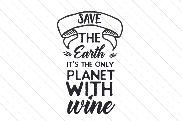 Download Free Save The Earth It S The Only Planet With Wine Svg Cut File By for Cricut Explore, Silhouette and other cutting machines.