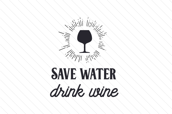Download Free Save Water Drink Wine Svg Plotterdatei Von Creative Fabrica for Cricut Explore, Silhouette and other cutting machines.