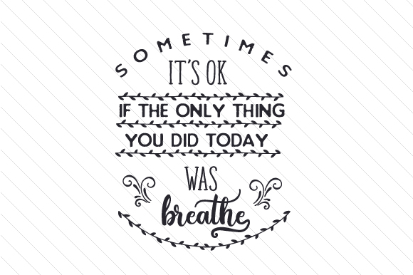 Sometimes It's Ok if the Only Thing You Did Today Was Breathe Frases Archivo de Corte Craft Por Creative Fabrica Crafts
