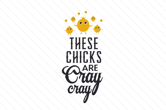 These Chicks Are Cray Cray Craft Design By Creative Fabrica Crafts