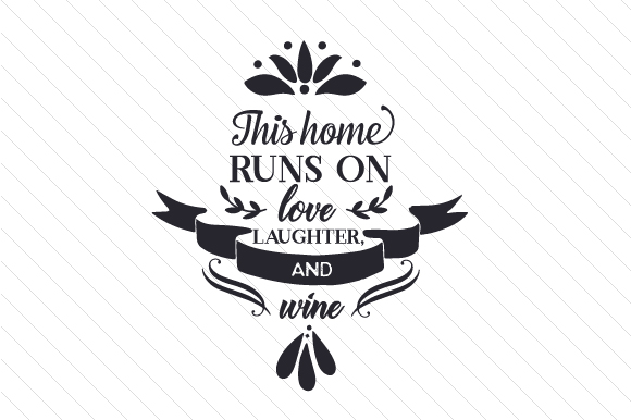 This Home Runs On Love Laughter And Wine Svg Cut File By