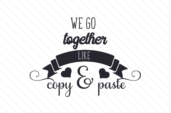 Download Free We Go Together Like Copy Paste Svg Cut File By Creative for Cricut Explore, Silhouette and other cutting machines.
