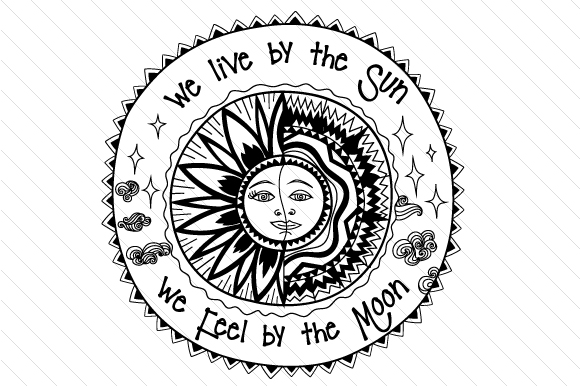 We Live by the Sun We Feel by the Moon Boho Craft Cut File By Creative Fabrica Crafts