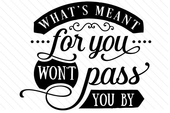 What's Meant for You Won't Pass You by Craft Design By Creative Fabrica Crafts Image 1
