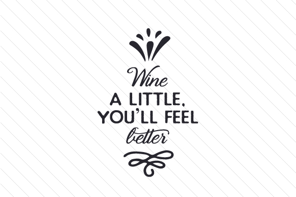 Download Free Wine A Little You Ll Feel Better Svg Cut File By Creative for Cricut Explore, Silhouette and other cutting machines.