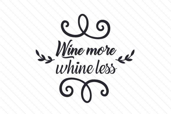 Download Free Wine More Whine Less Svg Cut File By Creative Fabrica Crafts for Cricut Explore, Silhouette and other cutting machines.