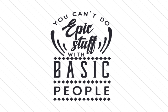 Download Free You Can T Do Epic Stuff With Basic People Svg Cut File By for Cricut Explore, Silhouette and other cutting machines.