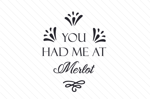 You Had Me At Merlot Svg Cut File By Creative Fabrica Crafts
