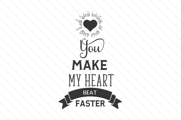 Download Free You Make My Heart Beat Faster Svg Cut File By Creative Fabrica for Cricut Explore, Silhouette and other cutting machines.