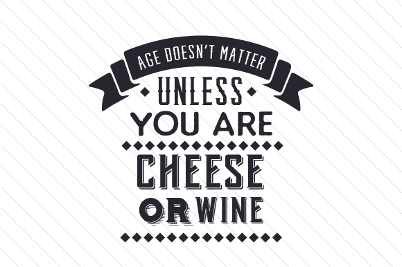 Download Free Age Doesn T Matter Unless You Are Cheese Or Wine Svg Cut File By for Cricut Explore, Silhouette and other cutting machines.