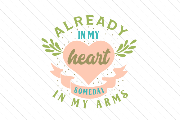 Already in My Heart, Someday in My Arms Adoption Craft Cut File By Creative Fabrica Crafts