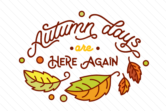 Autumn Days Are Here Again Fall Craft Cut File By Creative Fabrica Crafts