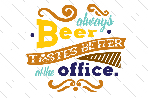 Beer Always Tastes Better at the Office Food & Drinks Craft Cut File By Creative Fabrica Crafts