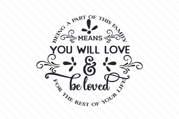 Being a Part of This Family Means You Will Love and Be Loved for the Rest of Your Life Family Craft Cut File By Creative Fabrica Crafts