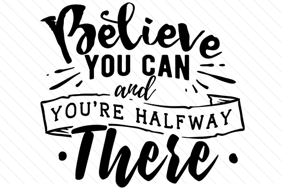 Download Free Believe You Can And You Re Halfway There Svg Cut File By for Cricut Explore, Silhouette and other cutting machines.
