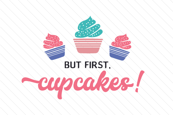 But First, Cupcakes! Food & Drinks Craft Cut File By Creative Fabrica Crafts