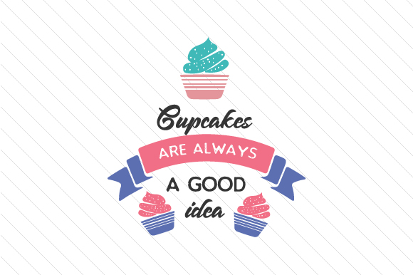 Cupcakes Are Always a Good Idea Food & Drinks Craft Cut File By Creative Fabrica Crafts