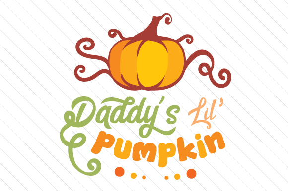 Daddy's Lil Pumpkin Fall Craft Cut File By Creative Fabrica Crafts