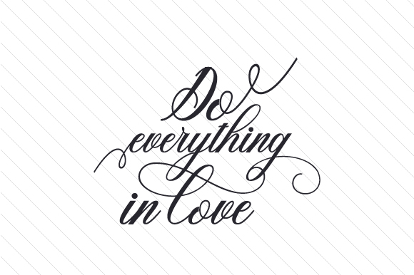 Download Free Do Everything In Love Svg Cut File By Creative Fabrica Crafts for Cricut Explore, Silhouette and other cutting machines.