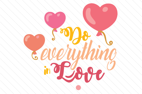 Download Free Do Everything In Love Svg Cut File By Creative Fabrica Crafts SVG Cut Files