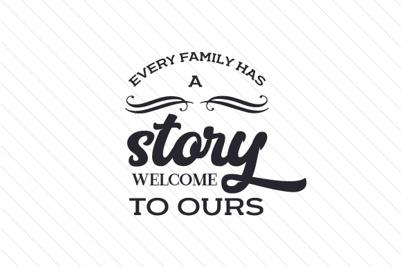 Every Family Has A Story Welcome To Ours Svg Cut File By Creative