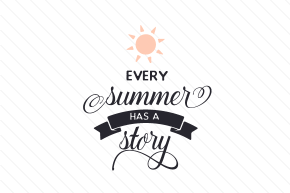Every Summer Has A Story Svg Cut File By Creative Fabrica Crafts
