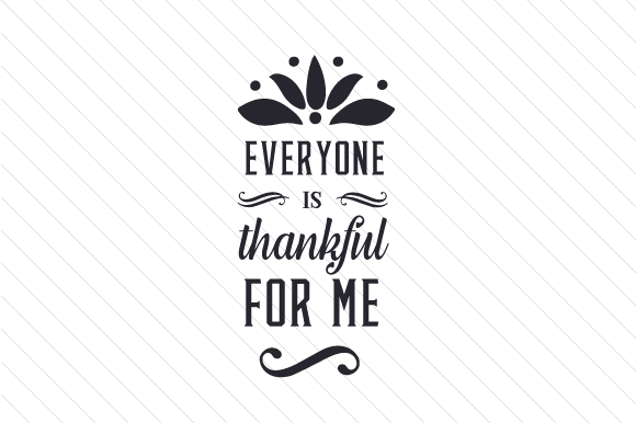 Everyone Is Thankful For Me Svg Cut File By Creative